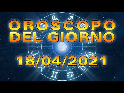 Oroscopo del Giorno Domenica 18 Aprile 2021!